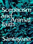 Scepticism and Animal Faith ebook by George Santayana