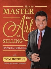 How to Master the Art of Selling Financial Services ebook by Tom Hopkins