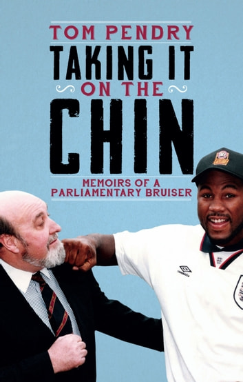 Taking It On the Chin - Memoirs of a Parliamentary Bruiser ebook by Tom Pendry
