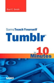 Sams Teach Yourself Tumblr in 10 Minutes ebook by Smith, Bud E.