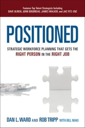 Positioned - Strategic Workforce Planning That Gets the Right Person in the Right Job ebook by Dan L. Ward,Rob Tripp