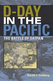 D-Day in the Pacific - The Battle of Saipan ebook by Harold J. Goldberg