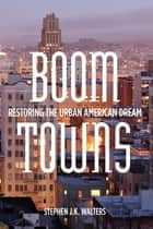 Boom Towns - Restoring the Urban American Dream ebook by Stephen J.K. Walters