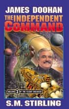 The Independent Command eBook by James Doohan, S. M. Stirling