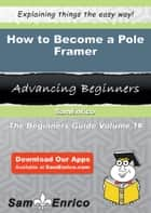 How to Become a Pole Framer - How to Become a Pole Framer ebook by Sparkle Lombardi
