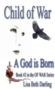 Child of War-A God is Born ebook by Lisa Beth Darling