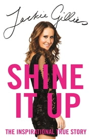 Shine It Up - The inspirational true story ebook by Jackie Gillies