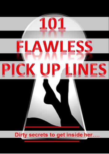 101 Flawless Pick up lines! - Dirty secrets to get inside of her ebook by Short Good Jokes