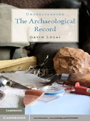 Understanding the Archaeological Record ebook by Gavin Lucas