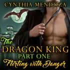 Billionaire Romance: The Dragon King Part One: Flirting with Danger (Dragon Shifter Paranormal Romance) audiobook by Cynthia Mendoza