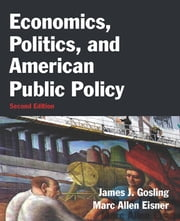 Economics, Politics, and American Public Policy ebook by James J. Gosling,Marc Allen Eisner