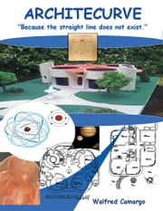 Architecurve - Because the straight line does not exist ebook by Arq. Walfred Camargo