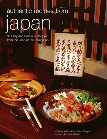 Authentic Recipes from Japan ebook by Takayuki Kosaki,Walter Wagner