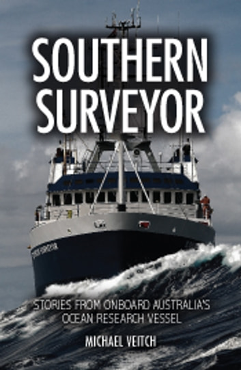 Southern Surveyor - Stories from Onboard Australia's Ocean Research Vessel ebook by Michael Veitch