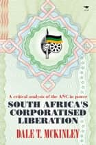 SA's Corporatised Liberation ebook by Dale T McKinley