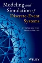 Modeling and Simulation of Discrete Event Systems ebook by DongHun Kang, Byoung Kyu Choi