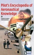Pilot's Encyclopedia of Aeronautical Knowledge ebook by Federal Aviation Administration