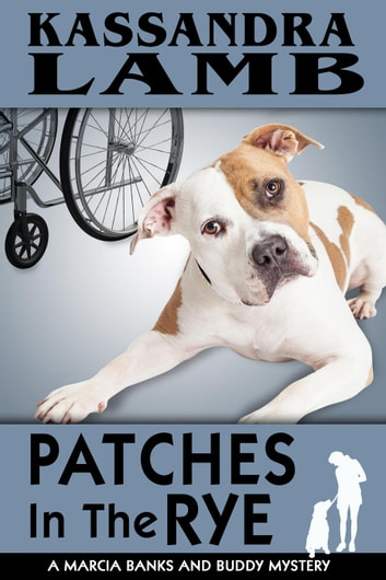 Patches In The Rye - A Marcia Banks and Buddy Mystery, #5 ebook by Kassandra Lamb