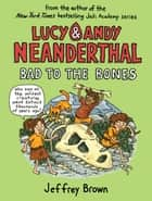 Lucy & Andy Neanderthal: Bad to the Bones ebook by Jeffrey Brown