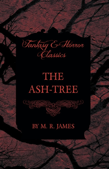 The Ash-Tree (Fantasy and Horror Classics) ebook by M. R. James