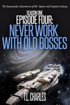 Episode Four: Never Work with Old Bosses ebook by T.L. Charles