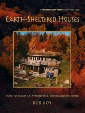 Earth-Sheltered Houses ebook by Rob Roy
