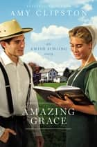 Amazing Grace - An Amish Singing Story ebook by Amy Clipston