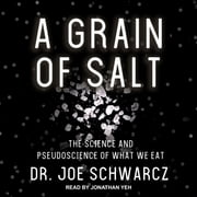 A Grain of Salt - The Science and Pseudoscience of What We Eat audiobook by Dr Joe Schwarcz