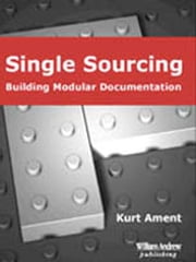 Single Sourcing: Building Modular Documentation ebook by Ament, Kurt