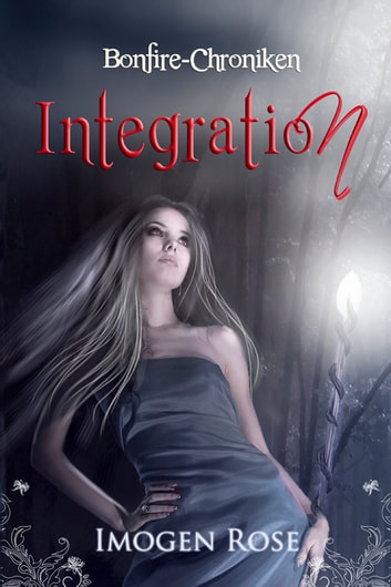 Bonfire-Chroniken - Integration: Bonfire Academy Band 2 ebook by Imogen Rose