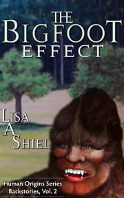 The Bigfoot Effect - Short Stories about the Personal Cost of Believing in a Legend ebook by Lisa A. Shiel