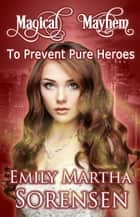 To Prevent Pure Heroes ebook by Emily Martha Sorensen