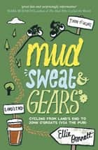 Mud, Sweat and Gears: Cycling from Land's End to John o'Groats (Via the Pub) ebook by Ellie Bennett