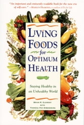 Living Foods for Optimum Health - Your Complete Guide to the Healing Power of Raw Foods ebook by Theresa Foy Digeronimo,Brian R. Clement