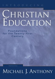 Introducing Christian Education ebook by Anthony, Michael, J.