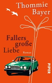 Fallers große Liebe - Roman ebook by Thommie Bayer