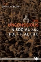 The Unconscious in Social and Political Life ebook by