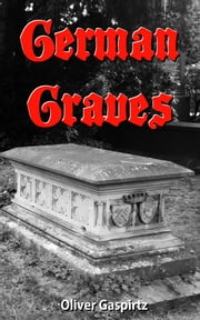 German Graves ebook by Oliver Gaspirtz, Diana Mauer