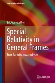 Special Relativity in General Frames - From Particles to Astrophysics ebook by Éric Gourgoulhon