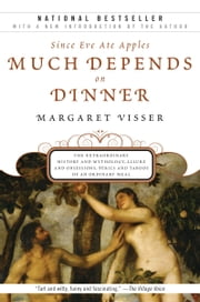 Much Depends on Dinner - The Extraordinary History and Mythology, Allure and Obsessions, Perils and Taboos of an Ordinary Mea ebook by Margaret Visser