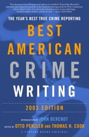 The Best American Crime Writing: 2003 Edition - The Year's Best True Crime Reporting ebook by Otto Penzler,Thomas H. Cook