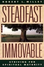 Steadfast and Immovable ebook by Robert L. Millet