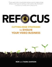 Refocus: Cutting-Edge Strategies to Evolve Your Video Business ebook by Dawson, Ron