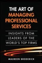 The Art of Managing Professional Services ebook by Maureen Broderick