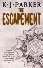 The Escapement - The Engineer Trilogy: Book Three ebook by K. J. Parker