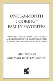 Once-A-Month Cooking Family Favorites - More Great Recipes That Save You Time and Money from the Inventors of the Ultimate Do-Ahead Dinnertime Method ebook by Mary Beth Lagerborg,Mimi Wilson