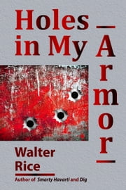 Holes in My Armor ebook by Walter Rice
