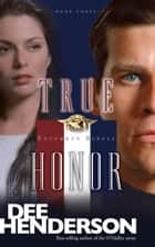 True Honor ebook by Dee Henderson