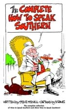 The Complete How to Speak Southern ebook by Steve Mitchell, Sam C. Rawls