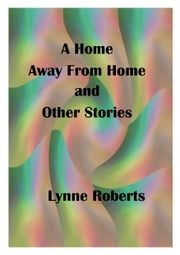 A Home Away From Home and Other Stories ebook by Lynne Roberts